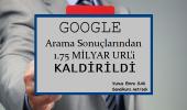 Google Arama Sonuçlarından 1.75 Milyar Bağlantıyı Kaldırdı
