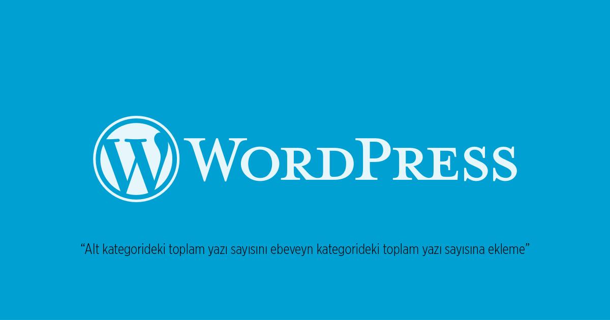Wordpress'te kategorideki ve alt kategorisindeki toplam yazı sayısını gösterme